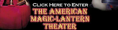 America's Only Professional Victorian Magic-Lantern Shows.
